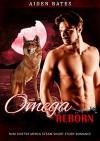 Omega Reborn: M/M Shifter Mpreg Steamy Short Story Romance (Omega Awakening Book 2) - Aiden Bates