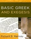 Basic Greek and Exegesis: A Practical Manual That Teaches the Fundamentals of Greek and Exegesis, Including the Use of Linguistic Software - Richard B. Ramsay