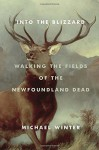 Into the Blizzard: Walking the Fields of the Newfoundland Dead - Michael Winter