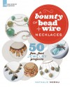 A Bounty of Bead & Wire Necklaces: 50 Fun, Fast Jewelry Projects - Nathalie Mornu, Nathalie Mornu