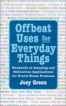 Offbeat Uses for Everyday Things - Joey Green