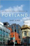 Architectural Guidebook to Portland, An - Bart King