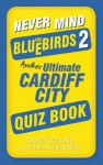 Never Mind the Bluebirds 2: Another Ultimate Cardiff City Quiz Book - David Collins, Gareth Bennett