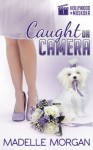 Caught on Camera (Hollywood in Muskoka) (Volume 1) - Madelle Morgan