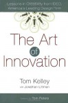 The Art of Innovation: Lessons in Creativity from IDEO, America's Leading Design Firm - Thomas Kelley, Tom Peters