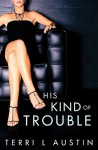 His Kind of Trouble - Terri L. Austin