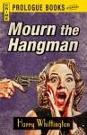 Mourn the Hangman (Prologue Crime) - Harry Whittington