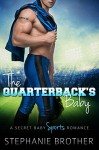 The Quarterback's Baby: A Secret Baby Sports Romance - Stephanie Brother