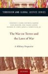 The War on Terror and the Laws of War: A Military Perspective - Michael W. Lewis, Eric Jensen, Richard Jackson, Victor Hansen, Geoffrey Corn, James Schoettler