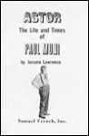 Actor: The Life and Times of Paul Muni - Jerome Lawrence, Robert E. Lee