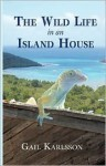 The Wild Life in An Island House - Gail, Karlsson