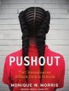 Pushout: The Criminalization of Black Girls in Schools - Monique W. Morris, Kristyl Dawn Tift