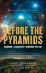 Before the Pyramids: Cracking Archaeology's Greatest Mystery - Alan Butler, Christopher Knight
