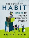 The Power Of Habit: Habits Of Highly Effective People - John Van