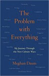 The Problem with Everything: My Journey through the New Culture Wars - Meghan Daum