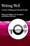 Writing Well: Creative Writing and Mental Health - Deborah Philips, Liz Linington, Debra Penman