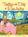 Today Is the Day to Run Away - Denise Rogers, Paula Green