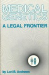Medical Genetics: A Legal Frontier - Lori Andrews