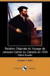 Relation Originale Du Voyage de Jacques Cartier Au Canada En 1534 (Edition Illustree) (Dodo Press) - Jacques Cartier, Alfred Rame, Henri-Victor Michelant