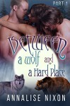 Between a Wolf and a Hard Place - Part 1: BBW Shifter Menage (BBW Shifter Menage - Between a Wolf and a Hard Pla) - Annalise Nixon