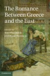 The Romance Between Greece and the East - Tim Whitmarsh, Stuart Thomson