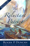 The Reluctant Patriot: A Novel of the American Revolution - Roger Duncan