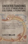 Understanding the Book of Revelation as Cultural Literature: John's Vision Influenced by Past and Present World Empires, Middle Eastern Gods and Godde - Sandy Miller