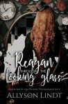 Reagan Through the Looking Glass (Hacking Wonderland Book 1) - Allyson Lindt, Daqri Bernardo