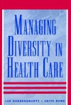 Managing Diversity in Health Care: Proven Tools and Activities for Leaders and Trainers - Lee Gardenswartz, Anita Rowe