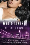 White Lines III: All Falls Down: A Novel - Tracy Brown