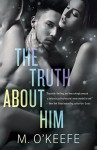 The Truth About Him: A Novel - M. Timothy O'Keefe