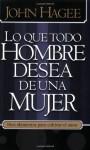 Lo Que Todo Hombre Mujer Desea ... (Spanish Edition) - John Hagee