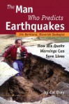 The Man Who Predicts Earthquakes: Jim Berkland, Maverick Geologist--How His Quake Warnings Can Save Lives - Cal Orey