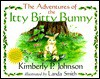 The Adventures of the Itty Bitty Bunny - Kimberly P. Johnson