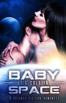 Baby, it's Cold in Space: Eight Science Fiction Romances - Margo Bond Collins, Blaire Edens, Donna S. Frelick, Jayne Fury, Erin Hayes, Rosalie Redd, Diana Rivis, Selene Grace Silver