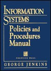 Information Systems Policies & Procedures Manual, 2nd Edition - George Jenkins