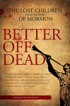 Better Off Dead: The Lost Children of the Book of Mormon - Douglas Spotted Eagle
