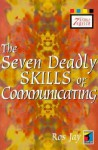 Seven Deadly Skills of Communicating - Ros Jay
