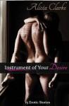 15 Erotic Stories: : Instrument of Your Desire - Alicia Clarke