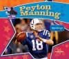 Peyton Manning: Famous Quarterback - Sarah Tieck