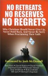No Retreats, No Reserves, No Regrets: Why Christians Should Never Give Up, Never Hold Back, and Never Be Sorry for Proclaiming Their Faith - Ken Ham, Michael Chapman, Brannon Howse