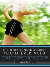 The Only Running Guide You'll Ever Need: The How-To Guide - Carrie Snider