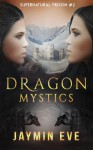 Dragon Mystics: Supernatural Prison #2 (Volume 2) - Jaymin Eve