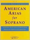 American Arias for Soprano: Soprano and Piano - Seymour Barab, Samuel Barber, Kirke Mechem, Gian Carlo Menotti, Douglas Moore