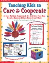 Teaching Kids to Care & Cooperate: 50 Easy Writing, Discussion & Art Activities That Help Develop Responsibility & Respect for Others - Kathy Pike, Jean Mumper, Alice Fiske