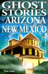 Ghost Stories of Arizona and New Mexico - Dan Asfar