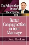 The Relationship Doctor's Prescription for Better Communication in Your Marriage - David Hawkins