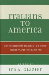 Italians to America: List of Passengers Arriving at U.S. Ports: June 1904-March 1905 - Ira A. Glazier