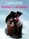 Larousse Postres de ensueno: Larousse Dreamy Desserts - Editors of Larousse (Mexico)