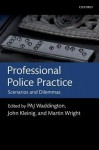 Professional Police Practice: Scenarios and Dilemmas - P.A.J. Waddington, Martin Wright, John Kleinig